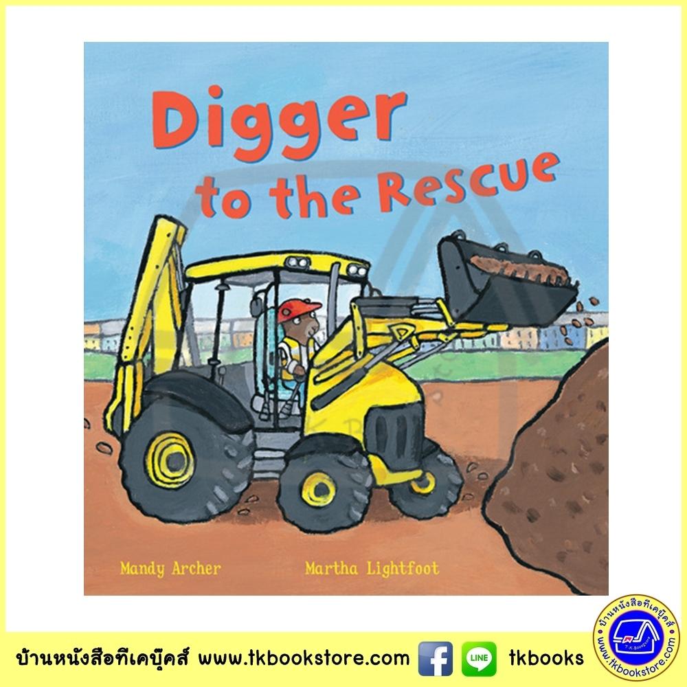Busy Wheels : Digger to the Rescue : Mandy Archer & Martha Lightfoot นิทานภาพ รถขุด